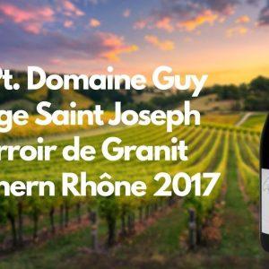 94 Pt. Domaine Guy Farge Saint Joseph Terroir de Granit Northern Rhône 2017