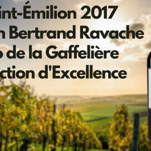 Saint-Émilion 2017 Maison Bertrand Ravache Léo de la Gaffelière Sélection d'Excellence